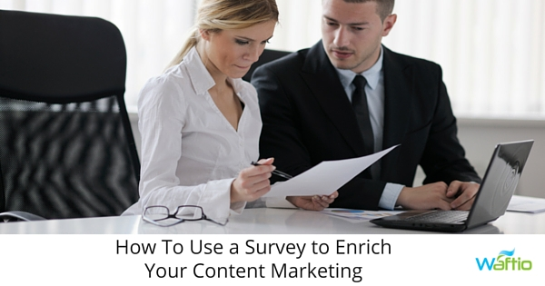 How To Use a Survey to Enrich Your Content Marketing