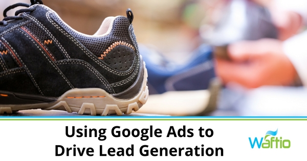 Using Google Ads to Drive Lead Generation