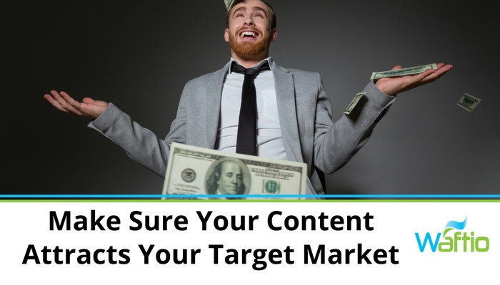 Make Sure Your Content Attracts Your Target Market