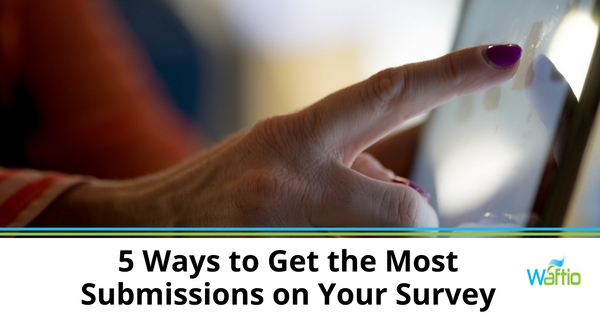 5 Ways to Get the Most Submissions on Your Survey