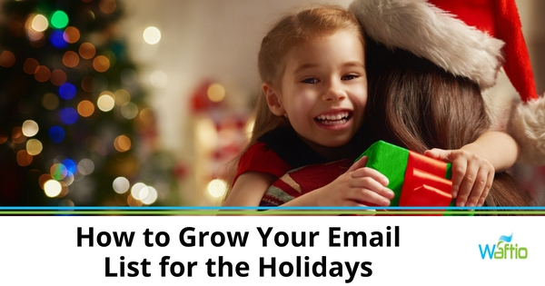 How to Grow Your Email List for the Holidays
