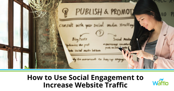 How to Use Social Engagement to Increase Website Traffic
