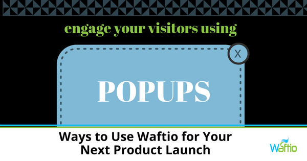 Ways to Use Waftio for Your Next Product Launch