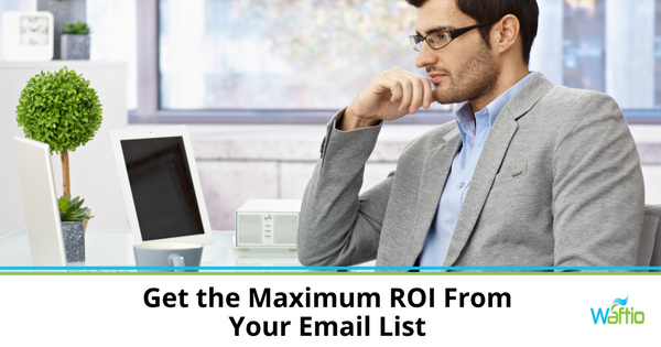 Get the Maximum ROI From Your Email List
