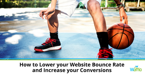 How to Lower your Website Bounce Rate and Increase your Conversions