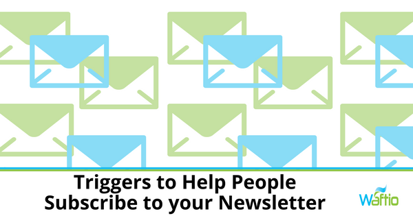 Triggers to Help People Subscribe to your Newsletter