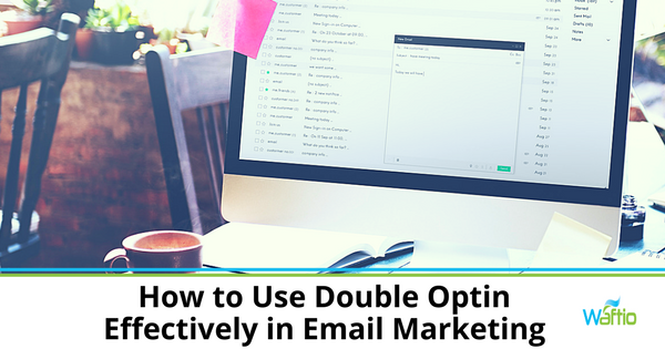 How to Use Double Optin Effectively in Email Marketing - 315