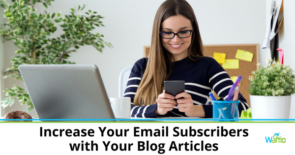 Increase Your Email Subscribers with Your Blog Articles