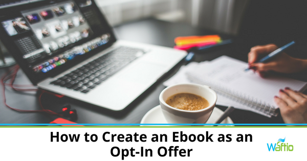 How to Create an Ebook as an Opt-In Offer