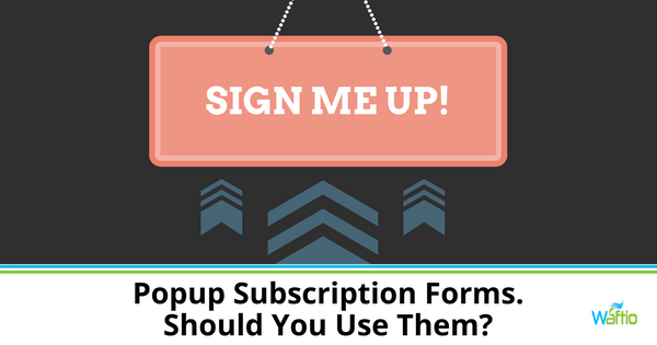 Popup Subscription Forms. Should You Use Them?