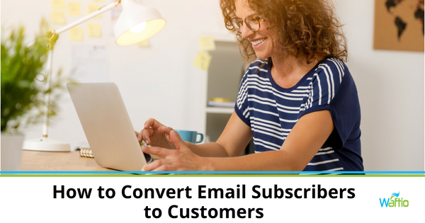 How to Convert Email Subscribers to Customers