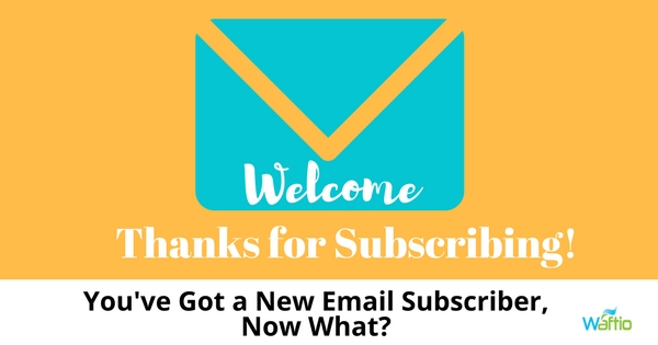 You've Got a New Email Subscriber, Now What?