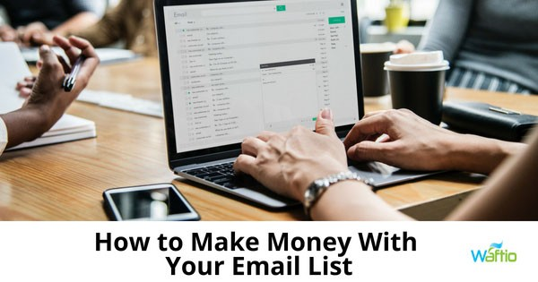 How to Make Money With Your Email List