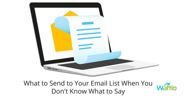 What to Send to Your Email List When You Don't Know What to Say