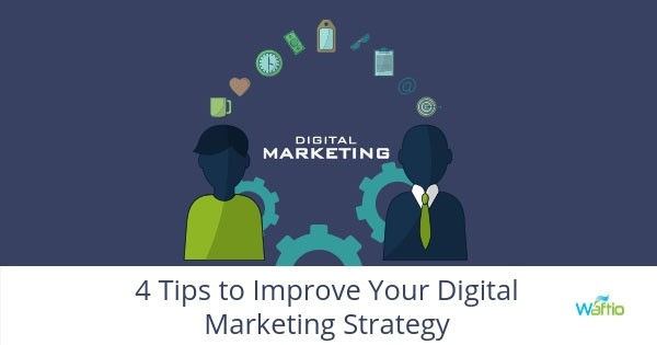 4 Tips to Improve Your Digital Marketing Strategy