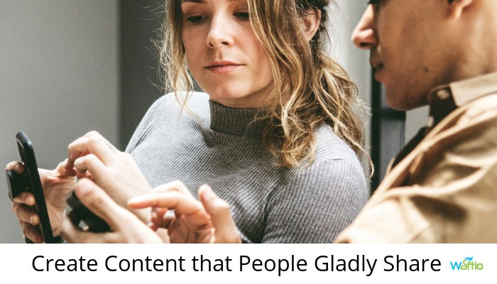 Create Content that People Gladly Share