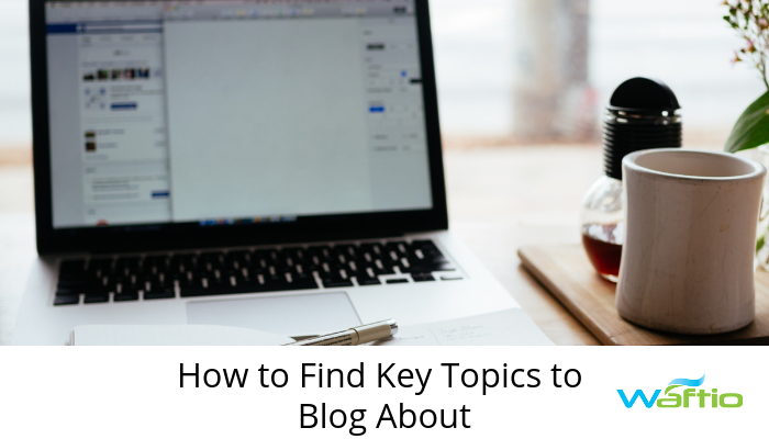 How to Find Key Topics to Blog About