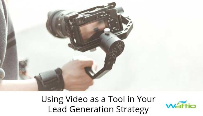 Using Video as a Tool in Your Lead Generation Strategy