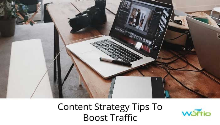 Content Strategy Tips To Boost Traffic
