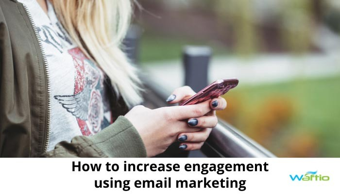 How to increase engagement using email marketing
