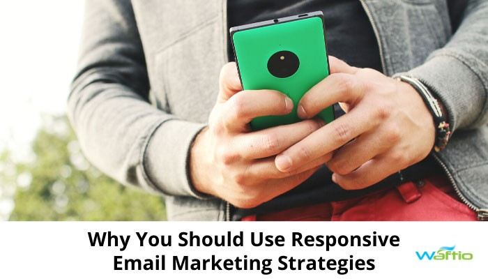 Why You Should Use Responsive Email Marketing Strategies